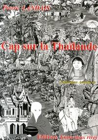 Pierre Landais - Cap sur la Thaïlande.