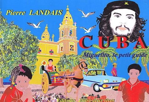 Pierre Landais - Cuba. - Miguelito, le petit guide.
