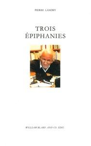 Pierre Landry - Trois épiphanies.