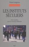 Pierre Langeron - Les instituts séculiers - Une vocation pour le nouveau millénaire.