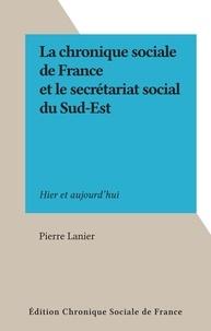 Pierre Lanier - La chronique sociale de France et le secrétariat social du Sud-Est - Hier et aujourd'hui.
