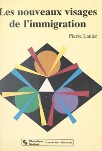Pierre Lanier - Les nouveaux visages de l'immigration.