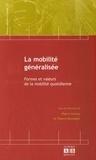 Pierre Lannoy et Thierry Ramadier - La mobilité généralisée - Formes et valeurs de la mobilité quotidienne.