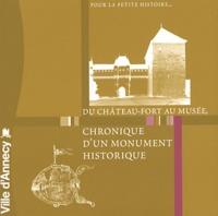 Pierre Lanternier et Sophie Marin - Du château-fort au musée, chronique d'un monument historique.