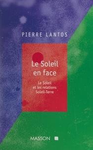 Pierre Lantos et  Collectif - Le Soleil en face - Le Soleil et les relations Soleil-Terre.