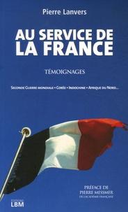 Pierre Lanvers - Au service de la France - Témoignages.