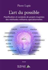 Pierre Lapie - L'art du possible - Planification et conduite de projets inspirées des méthodes militaires opérationnelles.