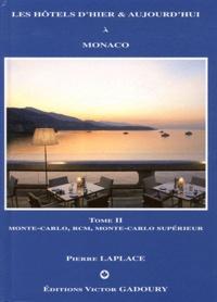 Pierre Laplace - Les hôtels d'hier & d'aujourd'hui à Monaco - Tome 2, Monte-Carlo, Roquebrune Cap-Martin, Monte-Carlo supérieur.