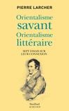 Pierre Larcher - Orientalisme savant, orientalisme littéraire - Sept essais sur leur connexion.