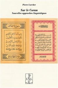 Pierre Larcher - Sur le Coran - Nouvelles approches linguistiques.