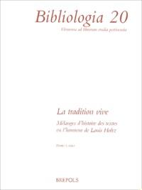 Pierre Lardet - La tradition vive - Mélanges d'histoire des textes en l'honneur de Louis Holtz.