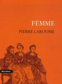 Pierre Larousse - Femme - Extriat du Grand Dictionnaire universel du XIXe siècle.