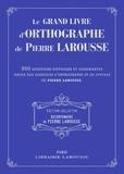 Pierre Larousse - Le grand livre d'orthographe de Pierre Larousse - 500 questions difficiles et charmantes issues des Exercices d'orthographe et de syntaxe de Pierre Larousse.