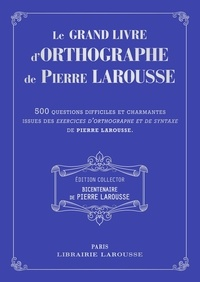 Pierre Larousse - Le grand livre d'orthographe de Pierre Larousse - 500 questions difficiles et charmantes issues des Exercices d'orthographe et de syntaxe de Pierre Larousse.