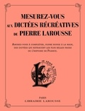 Pierre Larousse - Mesurez-vous aux dictées récréatives de Pierre Larousse - Amusez-vous à compléter, plume rouge à la main, des dictées qui retracent les plus belles pages de l'Histoire de France.