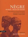 Pierre Larousse - Nègre - Négrier - Traite des nègres - Extraits du Grand Dictionnaire universel du XIXe siècle.
