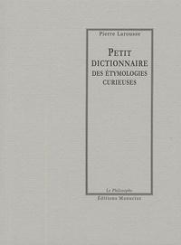 Pierre Larousse - Petit dictionnaire des étymologies curieuses.