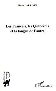 Pierre Larrivée - Les Français, les Québécois et la langue de l'autre.