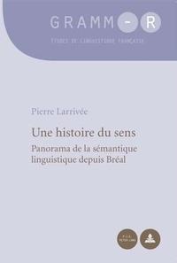 Pierre Larrivée - Une histoire du sens : panorama de la sémantique linguistique.