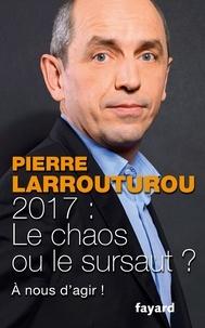 Pierre Larrouturou - 2017 : le chaos ou le sursaut ? - A nous de décider !.