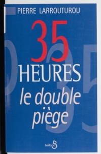 Pierre Larrouturou - 35 heures - Le double piège.