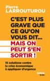 Pierre Larrouturou - C'est plus grave que ce qu'on vous dit... Mais on peut s'en sortir ! - 15 solutions contre la crise économique à appliquer d'urgence.