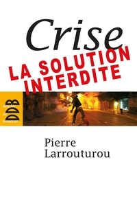 Pierre Larrouturou - Crise : la solution interdite.