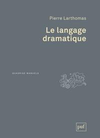 Pierre Larthomas - Le langage dramatique - Sa nature, ses procédés.