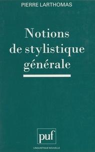 Pierre Larthomas et Guy Serbat - Notions de stylistique générale.