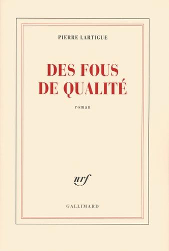 Pierre Lartigue - Des fous de qualité.