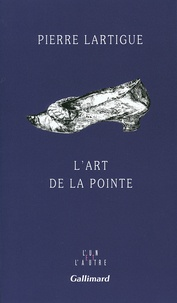 Pierre Lartigue - L'art de la pointe.