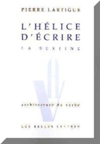 Pierre Lartigue - L'hélice d'écrire - La sextine.