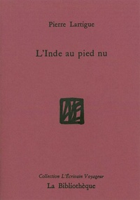 Pierre Lartigue - L'Inde au pied nu.