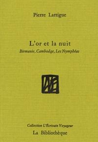 Pierre Lartigue - L'or et la nuit - Birmanie, Cambodge, Les Nymphéas.