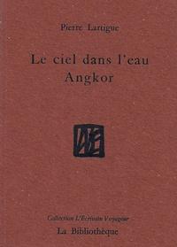 Pierre Lartigue - Le ciel dans l'eau - Angkor.