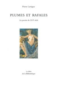 Pierre Lartigue - Plumes et rafales - La passion du XVIe siècle.