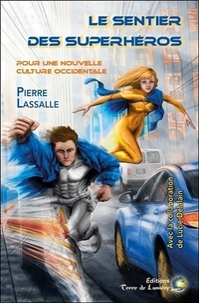 Pierre LaSalle - Le sentier du superhéros - Pour une nouvelle culture.