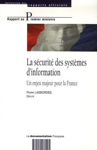 Pierre Lasbordes - La sécurité des systèmes d'information - Un enjeu majeur pour la France.