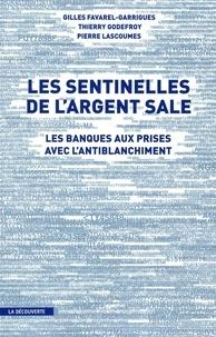 Pierre Lascoumes et Thierry Godefroy - Les sentinelles de l'argent sale - Les banques aux prises avec l'antiblanchiment.