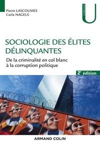 Pierre Lascoumes et Carla Nagels - Sociologie des élites délinquantes - De la criminalité en col blanc à la corruption politique.