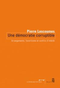 Pierre Lascoumes - Une démocratie corruptible - Arrangements, favoritisme et conflits d'intérêts.