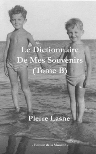 Pierre Lasne - Le dictionnaire de mes souvenirs - Tome B.