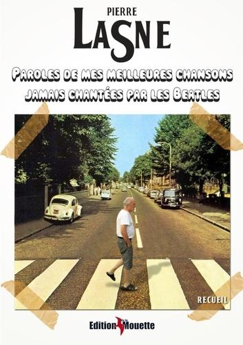 Pierre Lasne - Paroles de mes meilleures chansons jamais chantées par les Beatles.
