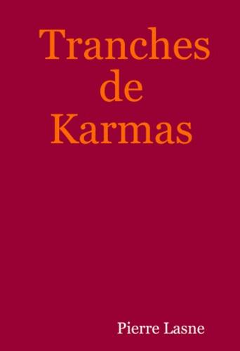 Pierre Lasne - Tranches de Karmas.