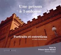 Pierre Lasry - Une prison à Toulouse - Portraits et entretiens dans la prison Saint-Michel.