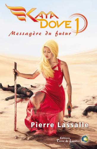 Pierre Lassalle - Kaya Dove Tome 1 : Messagère du futur.