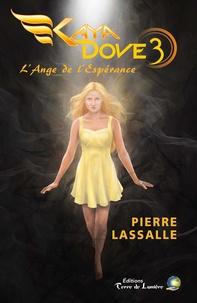 Pierre Lassalle - Kaya Dove Tome 3 : L'Ange de l'espérance.