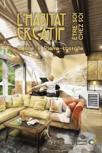 Pierre Lassalle et Céline Lassalle - L'habitat créatif - Etre soi chez soi.