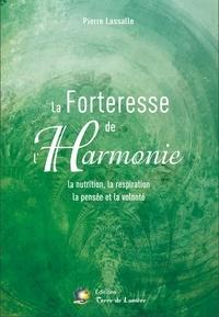 Pierre Lassalle - La forteresse de l'harmonie - La nutrition, la respiration, la pensée et la volonté.