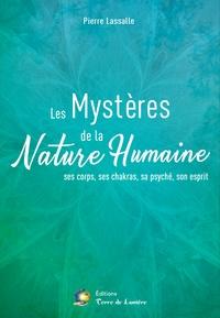 Pierre Lassalle - Les Mystères de la Nature Humaine - Ses corps, ses chakras, sa psyché, son esprit.